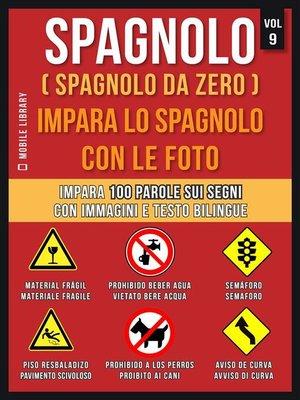 cover image of Spagnolo ( Spagnolo da zero ) Impara lo spagnolo con le foto (Vol 9)