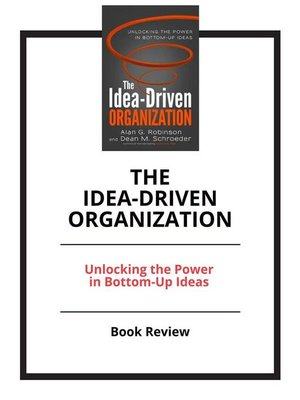 cover image of The Idea-Driven Organization--Unlocking the Power in Bottom-Up Ideas