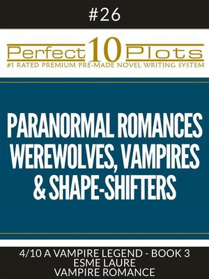 "cover image of Perfect 10 Paranormal Romances--Werewolves, Vampires & Shape-Shifters Plots #26-4 ""A VAMPIRE LEGEND--BOOK 3 ESME LAURE – VAMPIRE ROMANCE"""