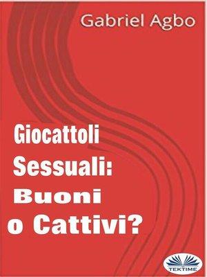 cover image of Giocattoli Sessuali--Buoni o Cattivi?