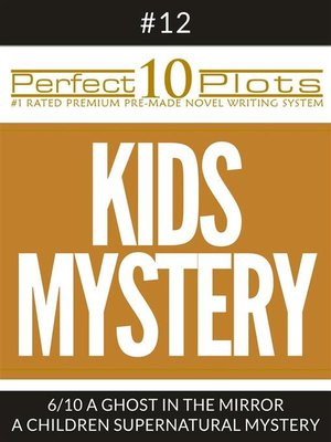 "cover image of Perfect 10 Kids Mystery Plots #12-6 ""A GHOST IN THE MIRROR – a CHILDREN SUPERNATURAL MYSTERY"""