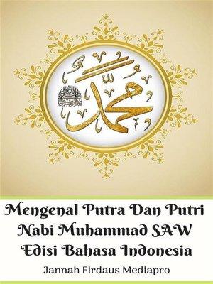 cover image of Mengenal Putra Dan Putri Nabi Muhammad SAW Edisi Bahasa Indonesia