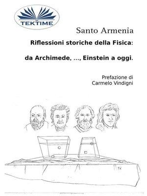 cover image of Riflessioni Storiche Della Fisica-- Da Archimede, ..., Einstein a Oggi.