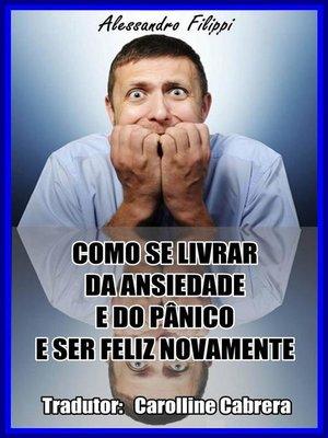 cover image of Como Se Livrar Do Ansiedade E Do Pânico E Ser Feliz Novamente