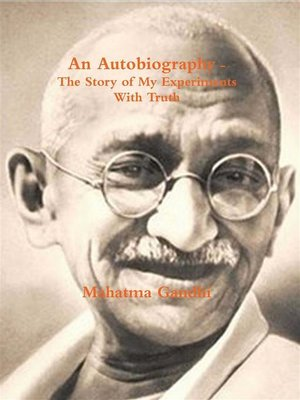 cover image of An Autobiography or the Story of My Experiments with Truth