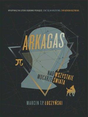 cover image of Arkagas. Tom 1--Nad wszystkie mocarze świata