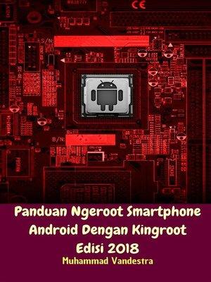 cover image of Panduan Ngeroot Smartphone Android Dengan Kingroot Edisi 2018