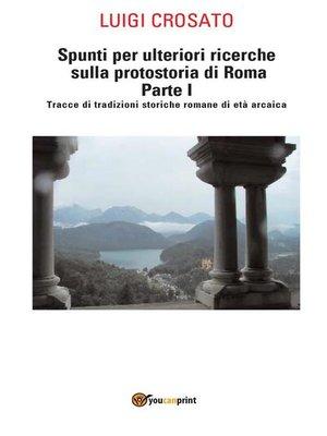 cover image of Spunti per ulteriori ricerche sulla protostoria di Roma Parte I