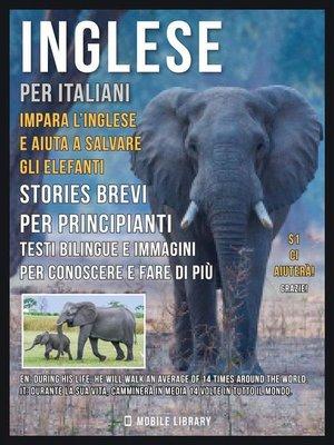 cover image of Inglese Per Italiani--Impara L'Inglese e Aiuta a Salvare Gli Elefanti