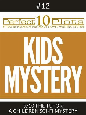 "cover image of Perfect 10 Kids Mystery Plots #12-9 ""THE TUTOR – a CHILDREN SCI-FI MYSTERY"""