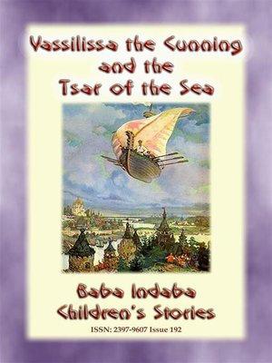 cover image of VASSILISSA THE CUNNING AND THE TSAR OF THE SEA--A Russian fairy Tale
