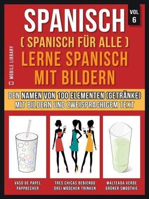 cover image of Spanisch (Spanisch für alle) Lerne Spanisch mit Bildern (Vol 6)