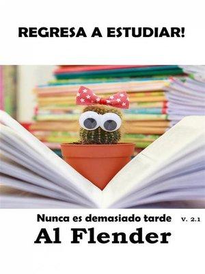 cover image of Regresa a Estudiar, Nunca Es Demasiado Tarde