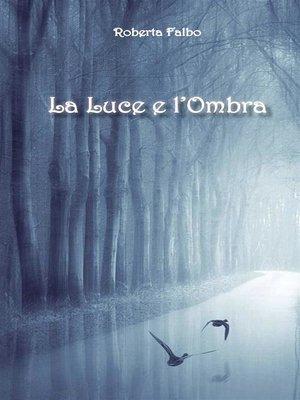 cover image of La luce e l'ombra
