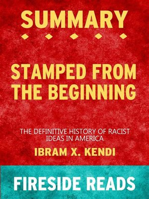 cover image of Stamped from the Beginning--The Definitive History of Racist Ideas in America by Ibram X. Kendi--Summary by Fireside Reads