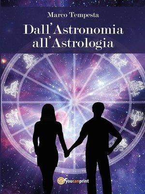cover image of Dall'Astronomia all'Astrologia