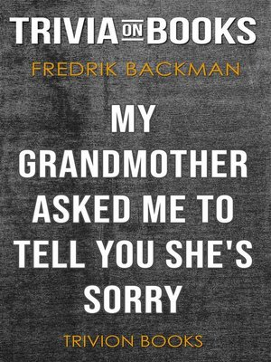 cover image of My Grandmother Asked Me to Tell You She's Sorry by Fredrik Backman (Trivia-On-Books)