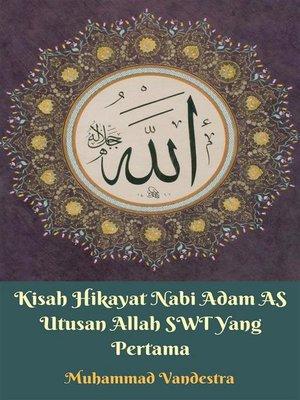 cover image of Kisah Hikayat Nabi Adam AS Utusan Allah SWT Yang Pertama