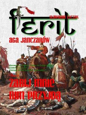 cover image of Ferit. Aga janczarów 2. Zabij mnie, nim przyjdą
