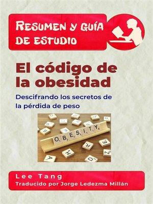 cover image of Resumen Y Guía De Estudio--El Código De La Obesidad--Descifrando Los Secretos De La Pérdida De Peso