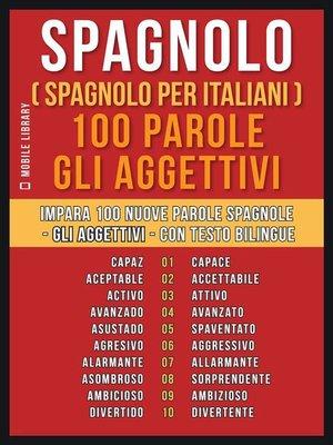 cover image of Spagnolo ( Spagnolo Per Italiani ) 100 Parole--Gli Aggettivi
