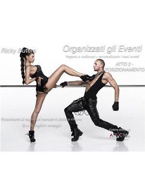 cover image of Organizzati gli Eventi--ATTO 2--POSIZIONAMENTO