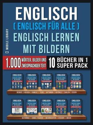 cover image of Englisch ( Englisch für alle ) Englisch Lernen Mit Bildern (Super Pack 10 Bücher in 1)