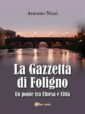 cover image of La Gazzetta di Foligno. Un ponte tra Chiesa e Città