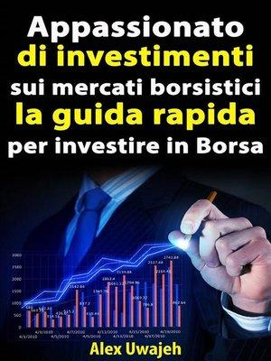 cover image of Appassionato Di Investimenti Sui Mercati Borsistici--La Guida Rapida Per Investire In Borsa