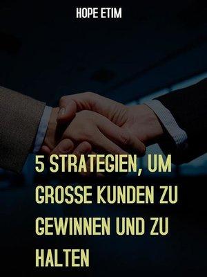 cover image of 5 Strategien, um Grosse Kunden zu Gewinnen und zu Halten