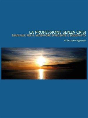 cover image of La professione senza crisi. Manuale per il venditore efficiente e soddisfatto.