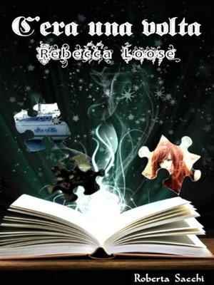 cover image of C'era una volta...Rebecca Loose