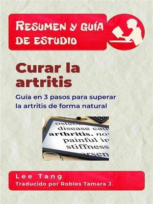 cover image of Resumen Y Guía De Estudio – Curar La Artritis--Guía En 3 Pasos Para Superar La Artritis De Forma Natural