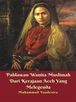 cover image of Pahlawan Wanita Muslimah Dari Kerajaan Aceh Yang Melegenda