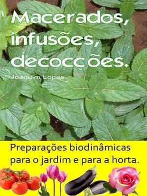 cover image of Macerados, infusões, decocções. Preparações biodinâmicas para o jardim e para a horta.