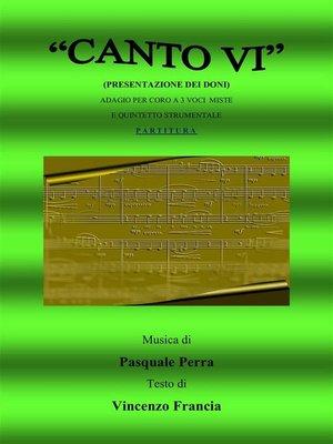 cover image of Canto VI. Presentazione dei doni. Adagio per coro a 3 voci miste e quintetto strumentale