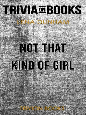 cover image of Not That Kind of Girl by Lena Dunham (Trivia-On-Books)