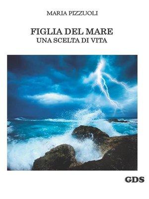 cover image of Figlia del mare, una scelta di vita
