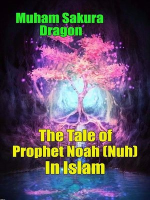 cover image of The Tale of Prophet Noah (Nuh) In Islam