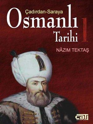 cover image of Osmanlı Tarihi 1--Çadırdan Saraya