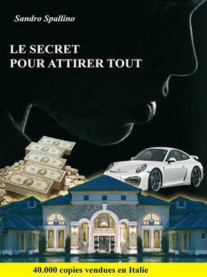 cover image of Le secret pour attirer tout
