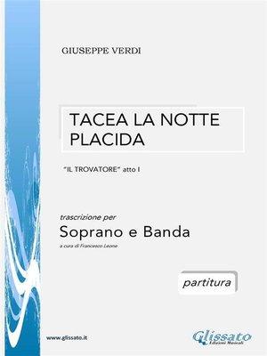 cover image of Tacea la notte placida--Soprano e Banda (partitura)