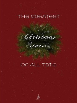 cover image of The Greatest Christmas Stories of All Time--Timeless Classics That Celebrate the Season