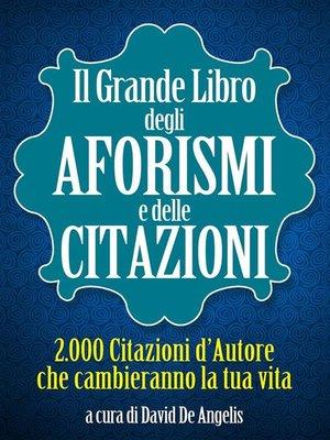 cover image of Il Grande Libro degli Aforismi e delle Citazioni--2.000 Citazioni d'Autore che cambieranno la tua vita