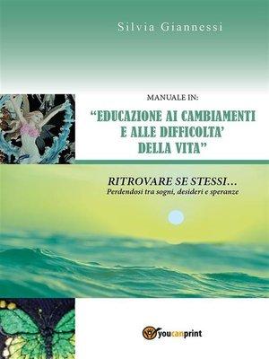 """cover image of Manuale in """"Educazione ai Cambiamenti e alle Difficoltà della Vita"""", Ritrovare se stessi perdendosi tra sogni, desideri e speranze"""