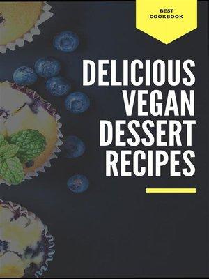 cover image of Delicious Vegan Dessert Recipes