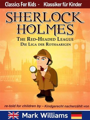 cover image of Sherlock Holmes re-told for children / kindgerecht nacherzählt --The Red-Headed League / Die Liga der Rothaarigen