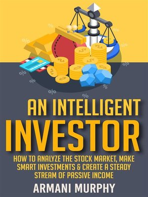 cover image of An Intelligent Investor--How to Analyze the Stock Market, Make Smart Investments & Create a Steady Stream of Passive Income
