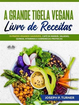cover image of A Grande Tigela Vegana — Livro De Receitas