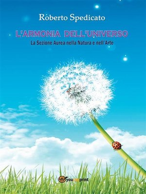 cover image of L'ARMONIA DELL'UNIVERSO--La Sezione Aurea in Natura e nell'Arte